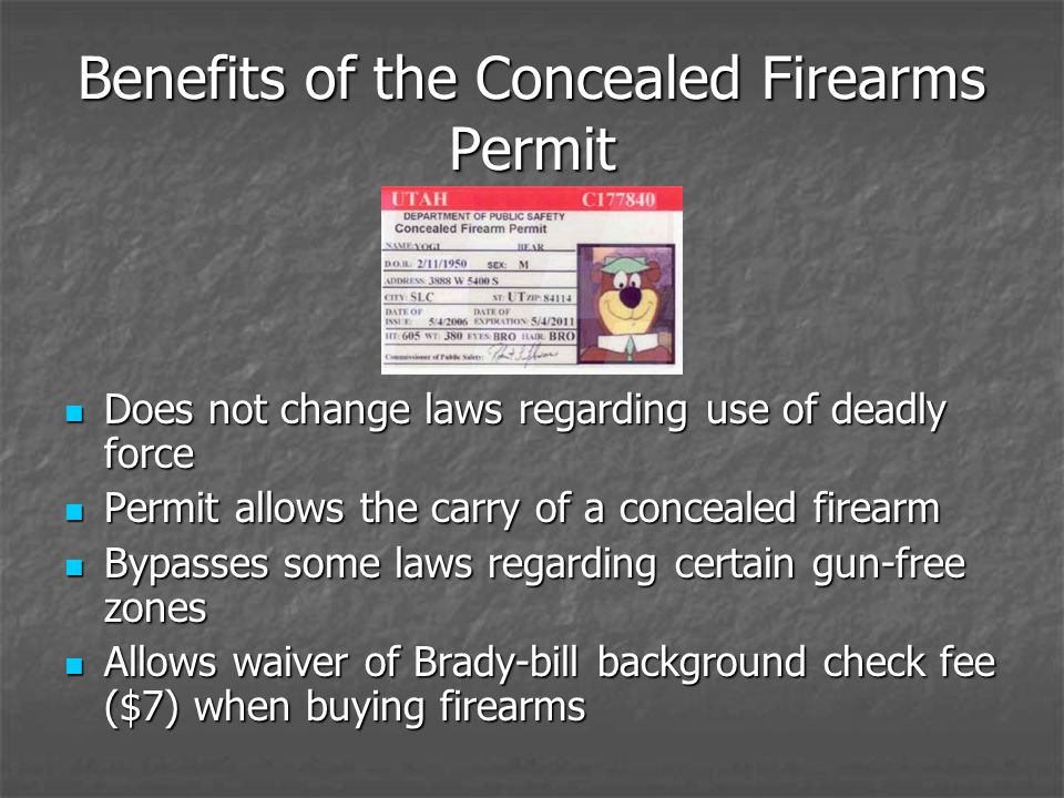 Benefits of the Concealed Firearms Permit Does not change laws regarding use of deadly force Does not change laws regarding use of deadly force Permit