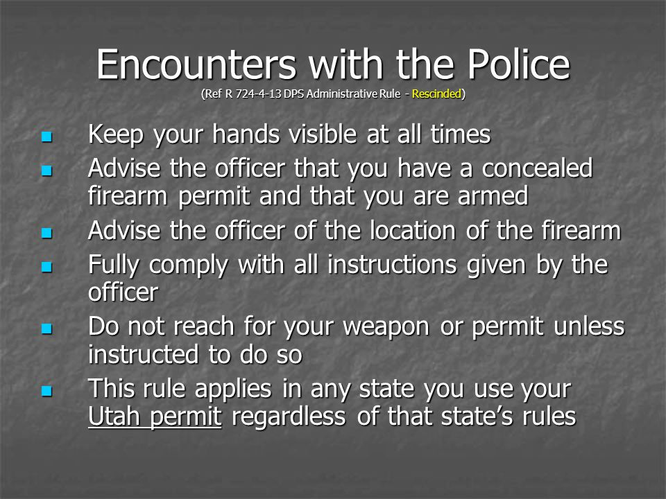 Encounters with the Police (Ref R 724-4-13 DPS Administrative Rule - Rescinded) Keep your hands visible at all times Keep your hands visible at all ti