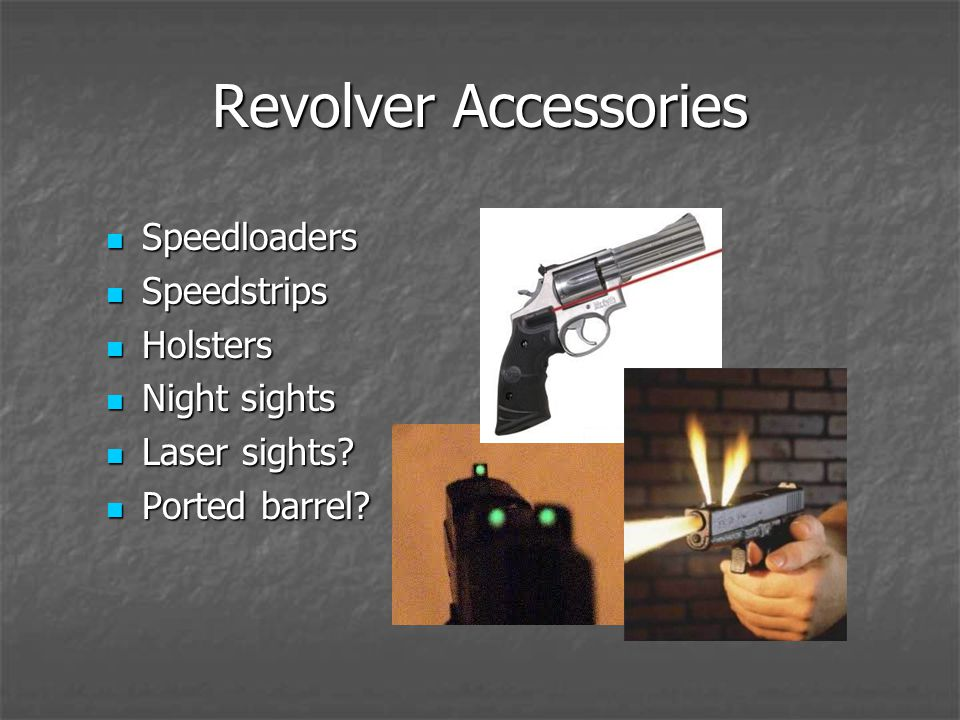 Revolver Accessories Speedloaders Speedloaders Speedstrips Speedstrips Holsters Holsters Night sights Night sights Laser sights.