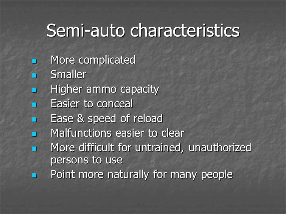 Semi-auto characteristics More complicated More complicated Smaller Smaller Higher ammo capacity Higher ammo capacity Easier to conceal Easier to conc