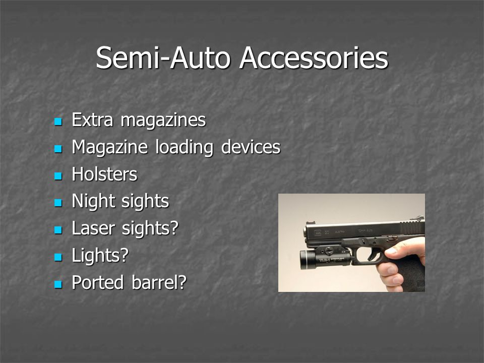 Semi-Auto Accessories Extra magazines Extra magazines Magazine loading devices Magazine loading devices Holsters Holsters Night sights Night sights Laser sights.