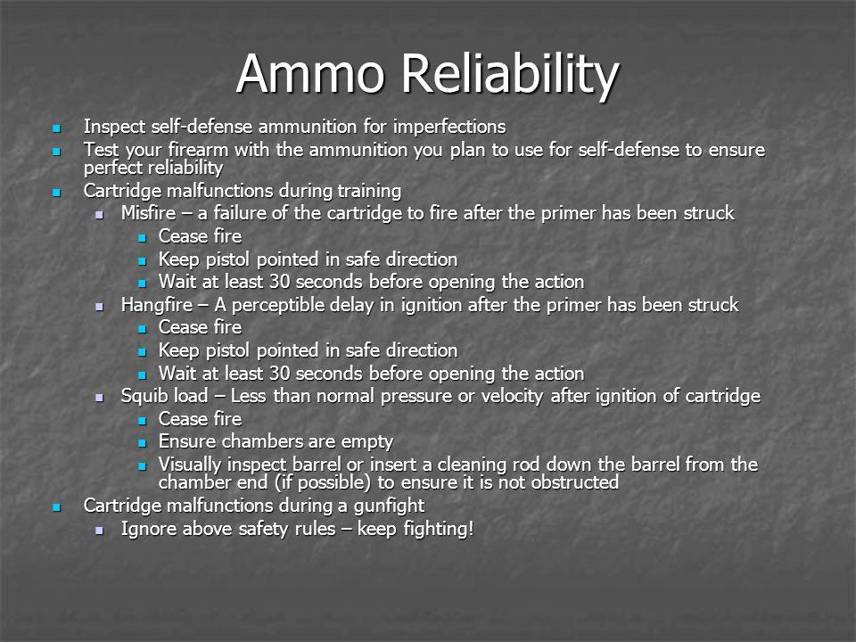 Ammo Reliability Inspect self-defense ammunition for imperfections Inspect self-defense ammunition for imperfections Test your firearm with the ammuni