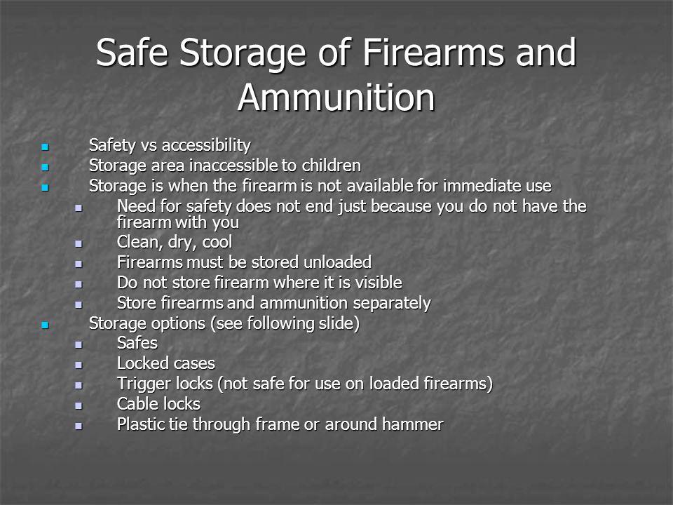 Safe Storage of Firearms and Ammunition Safety vs accessibility Safety vs accessibility Storage area inaccessible to children Storage area inaccessibl