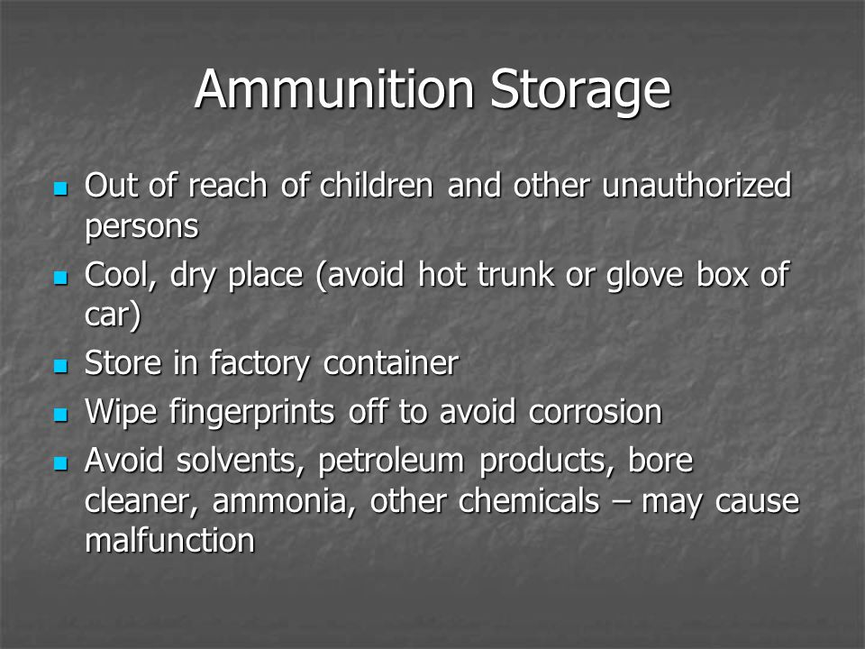 Ammunition Storage Out of reach of children and other unauthorized persons Out of reach of children and other unauthorized persons Cool, dry place (av