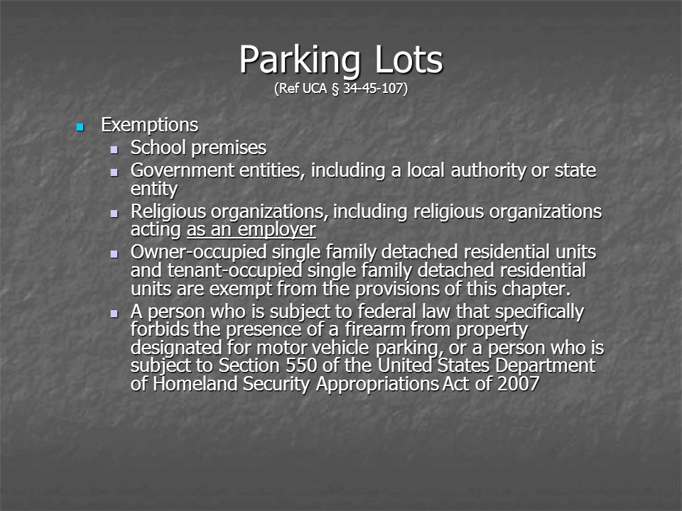 Parking Lots (Ref UCA § 34-45-107) Exemptions Exemptions School premises School premises Government entities, including a local authority or state entity Government entities, including a local authority or state entity Religious organizations, including religious organizations acting as an employer Religious organizations, including religious organizations acting as an employer Owner-occupied single family detached residential units and tenant-occupied single family detached residential units are exempt from the provisions of this chapter.
