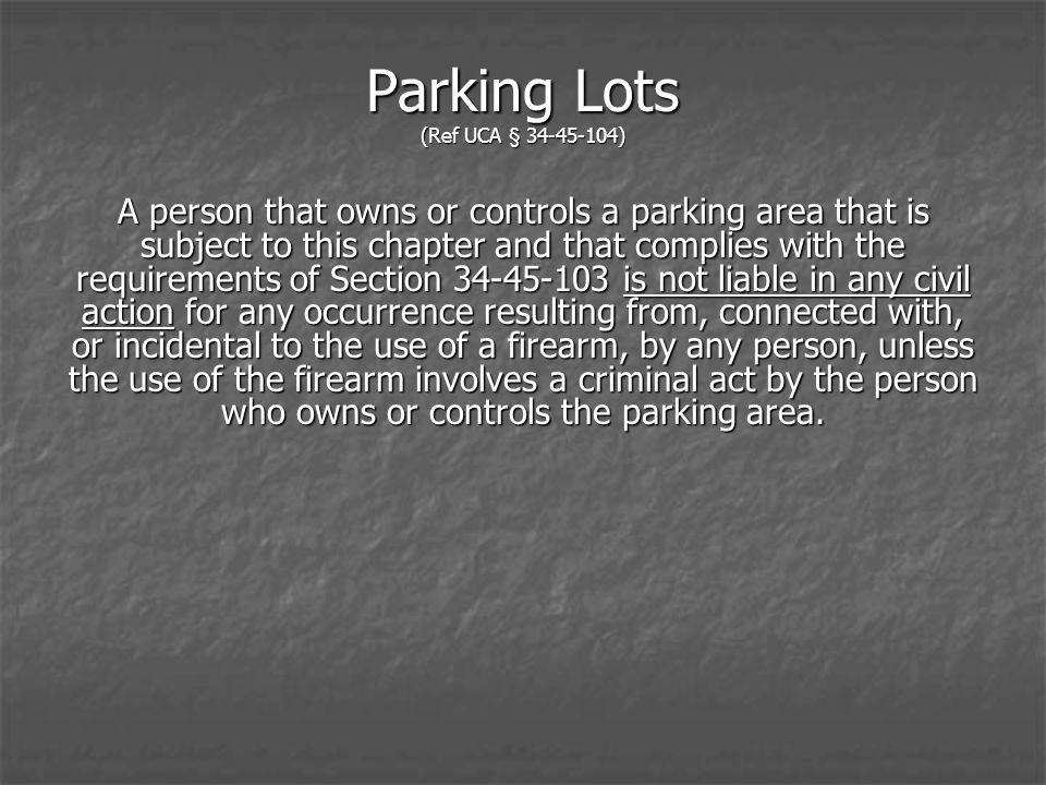 Parking Lots (Ref UCA § 34-45-104) A person that owns or controls a parking area that is subject to this chapter and that complies with the requiremen