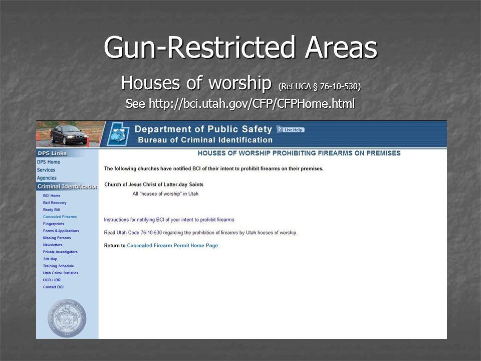 Gun-Restricted Areas Houses of worship (Ref UCA § 76-10-530) See http://bci.utah.gov/CFP/CFPHome.html