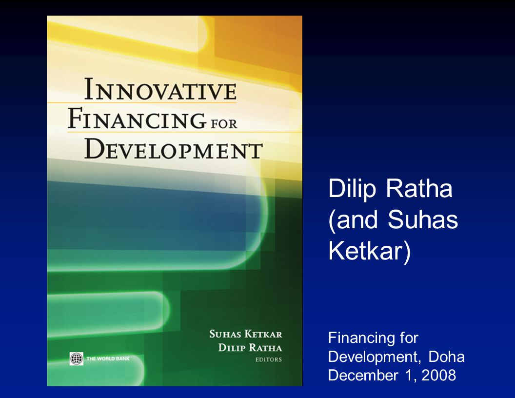 Dilip Ratha (and Suhas Ketkar) Financing for Development, Doha December 1, 2008