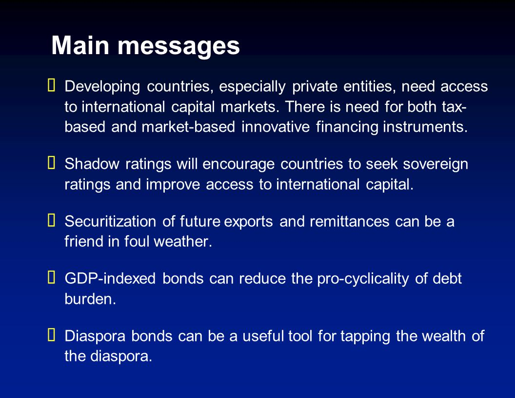Main messages Developing countries, especially private entities, need access to international capital markets. There is need for both tax- based and m