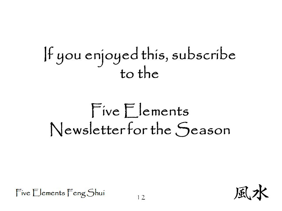 12 If you enjoyed this, subscribe to the Five Elements Newsletter for the Season