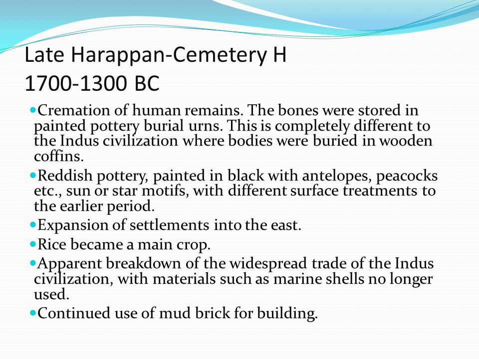 Late Harappan-Cemetery H 1700-1300 BC Cremation of human remains. The bones were stored in painted pottery burial urns. This is completely different t