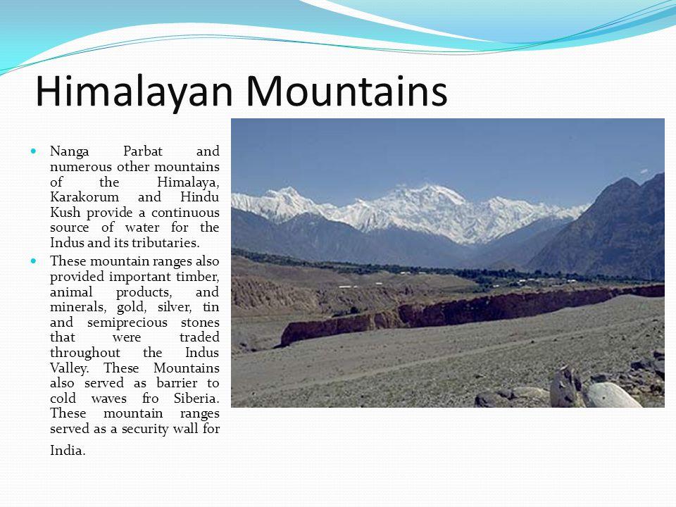 Himalayan Mountains Nanga Parbat and numerous other mountains of the Himalaya, Karakorum and Hindu Kush provide a continuous source of water for the I