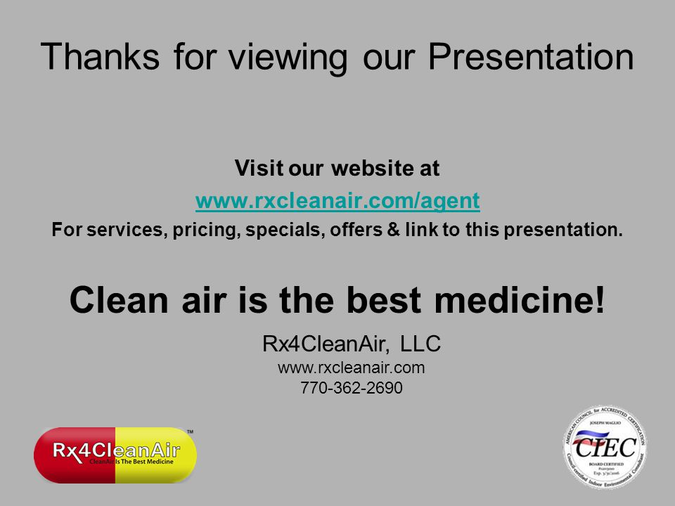 Thanks for viewing our Presentation Visit our website at www.rxcleanair.com/agent For services, pricing, specials, offers & link to this presentation.