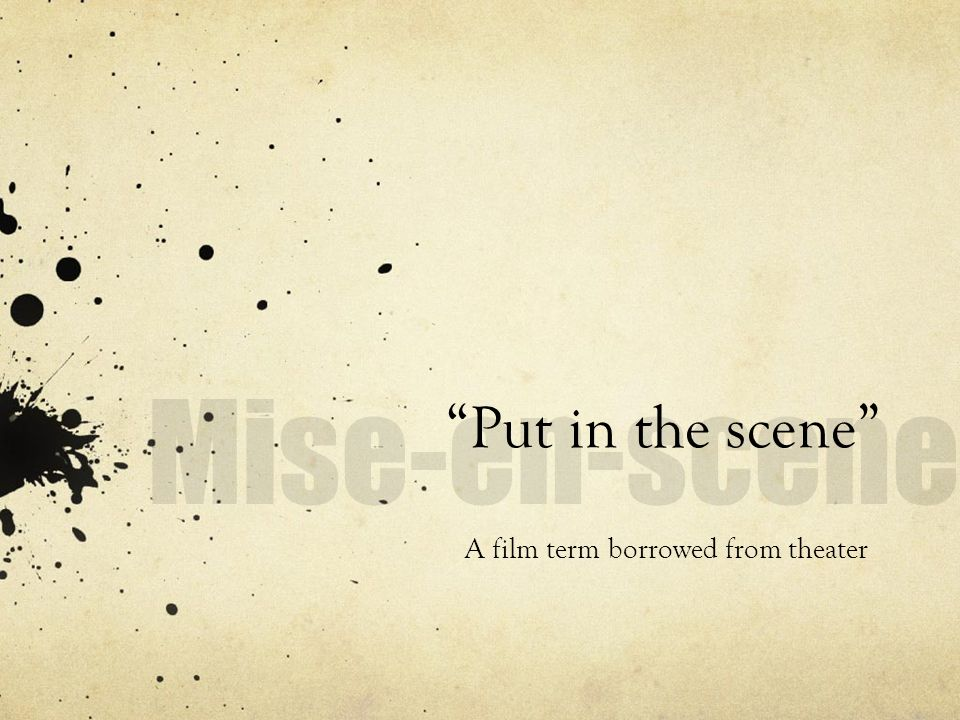 Put in the scene A film term borrowed from theater