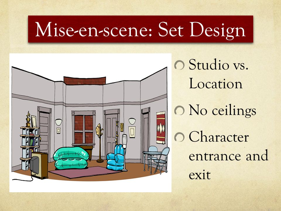 Mise-en-scene: Set Design Studio vs. Location No ceilings Character entrance and exit