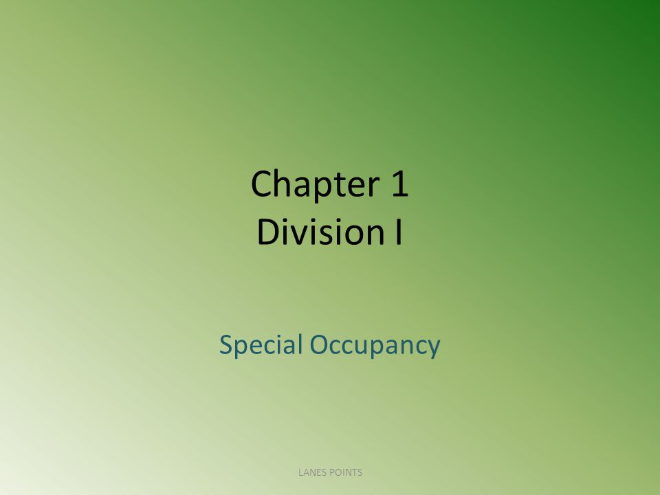 Chapter 1 Division I Special Occupancy LANES POINTS
