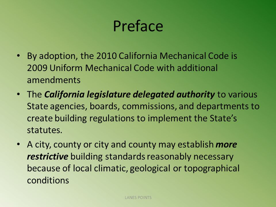 Preface By adoption, the 2010 California Mechanical Code is 2009 Uniform Mechanical Code with additional amendments The California legislature delegated authority to various State agencies, boards, commissions, and departments to create building regulations to implement the States statutes.