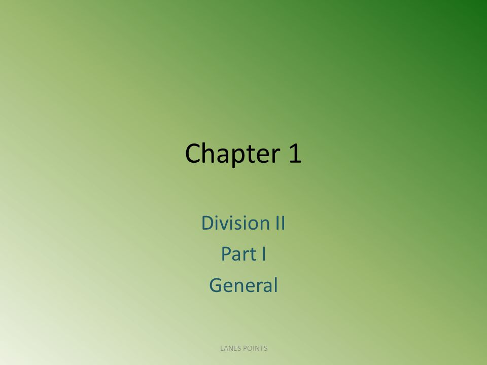 Chapter 1 Division II Part I General LANES POINTS