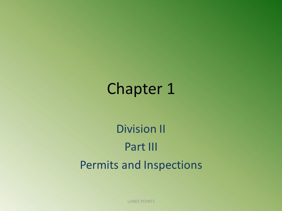 Chapter 1 Division II Part III Permits and Inspections LANES POINTS