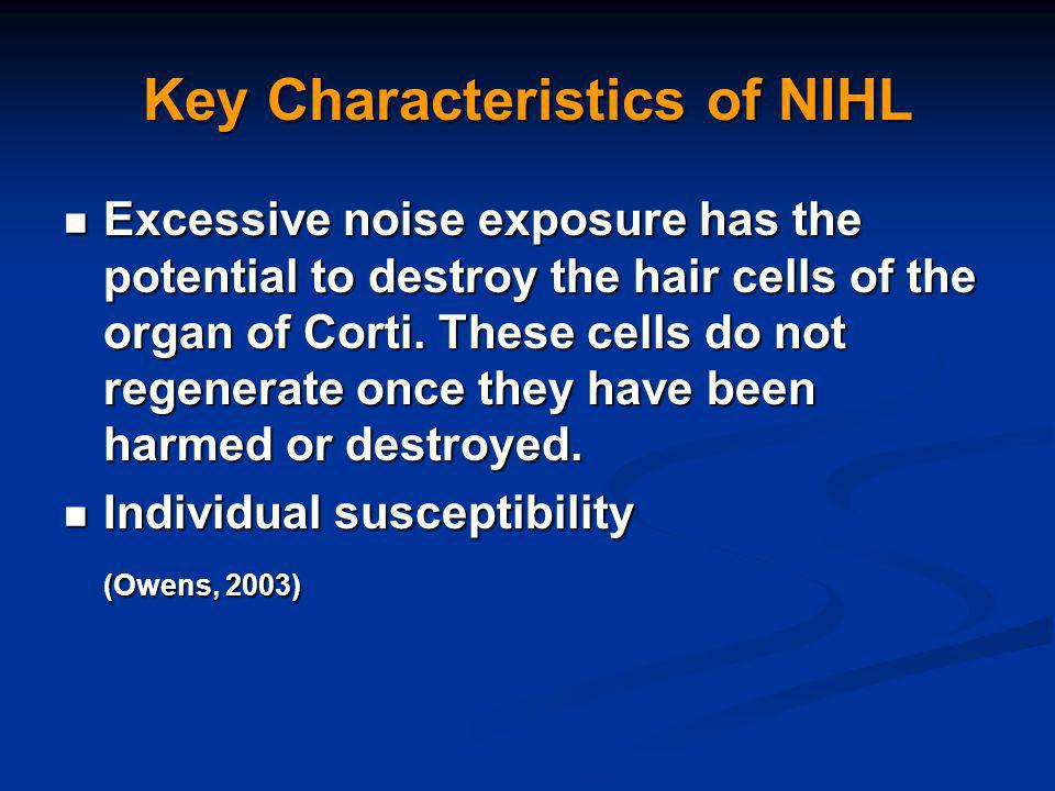 Key Characteristics of NIHL Excessive noise exposure has the potential to destroy the hair cells of the organ of Corti.