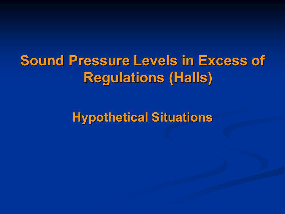 Sound Pressure Levels in Excess of Regulations (Halls) Hypothetical Situations