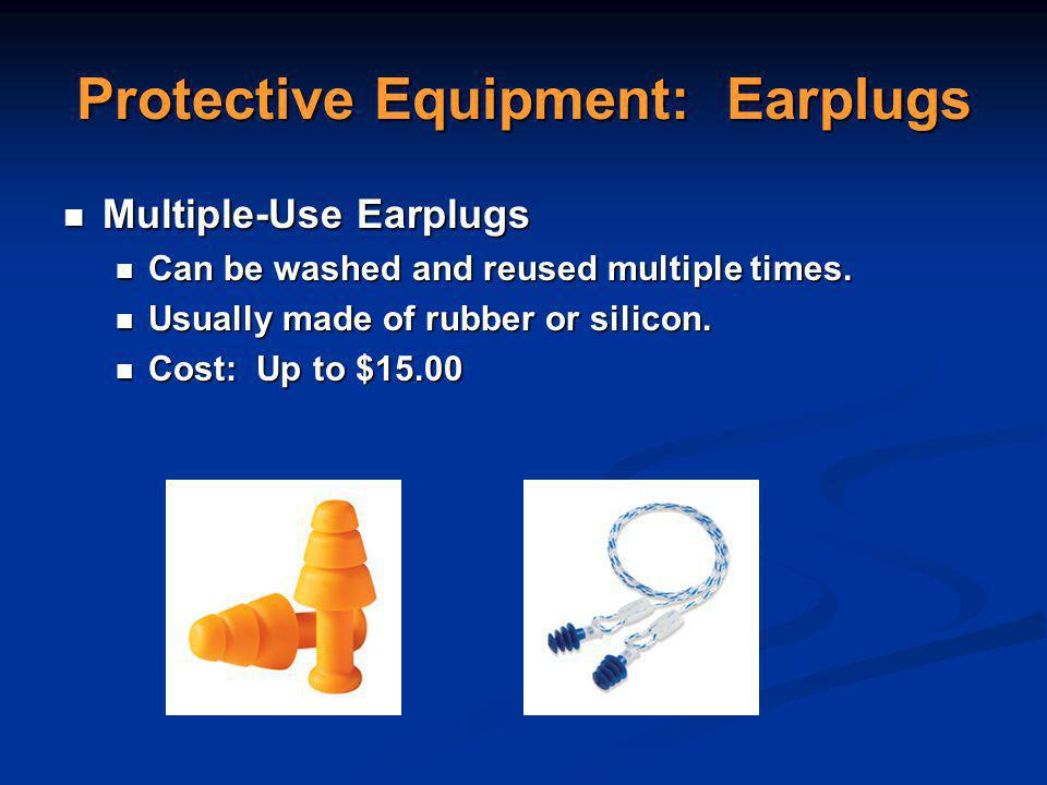 Protective Equipment: Earplugs Multiple-Use Earplugs Multiple-Use Earplugs Can be washed and reused multiple times.