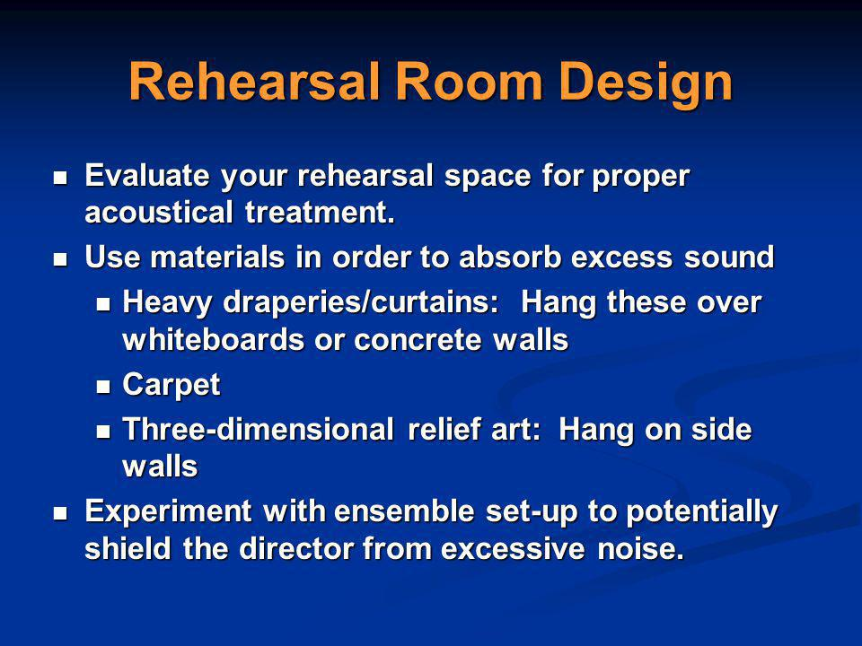 Rehearsal Room Design Evaluate your rehearsal space for proper acoustical treatment.