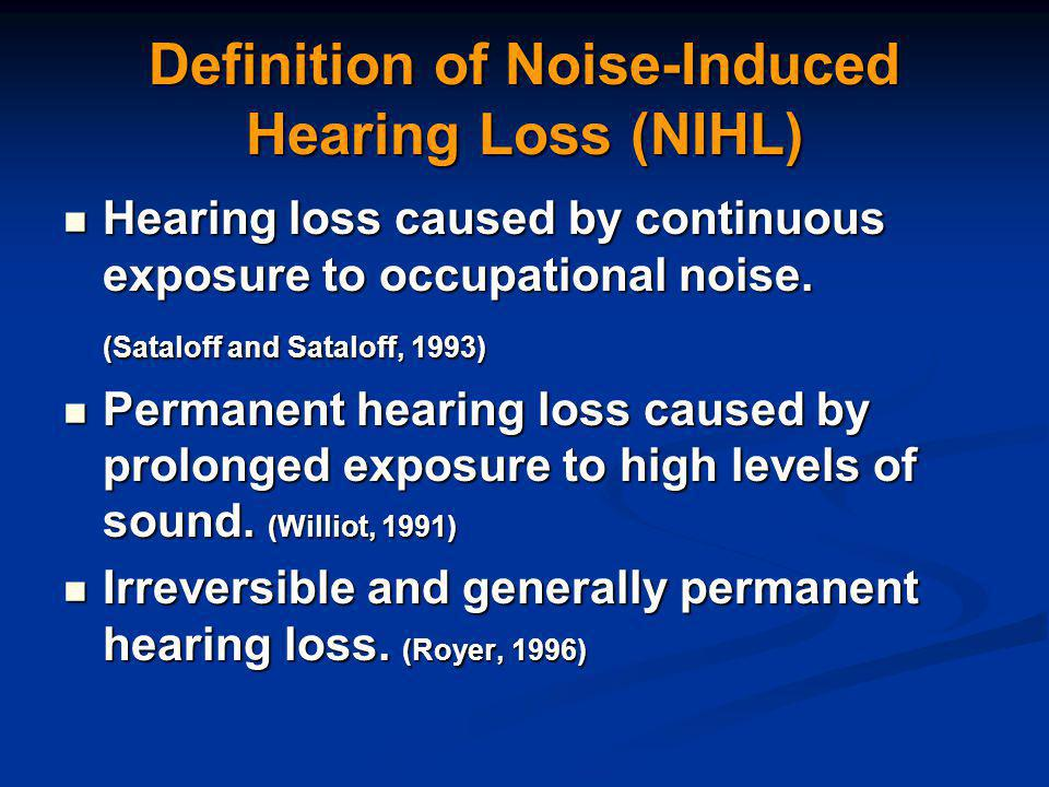 Definition of Noise-Induced Hearing Loss (NIHL) Hearing loss caused by continuous exposure to occupational noise.