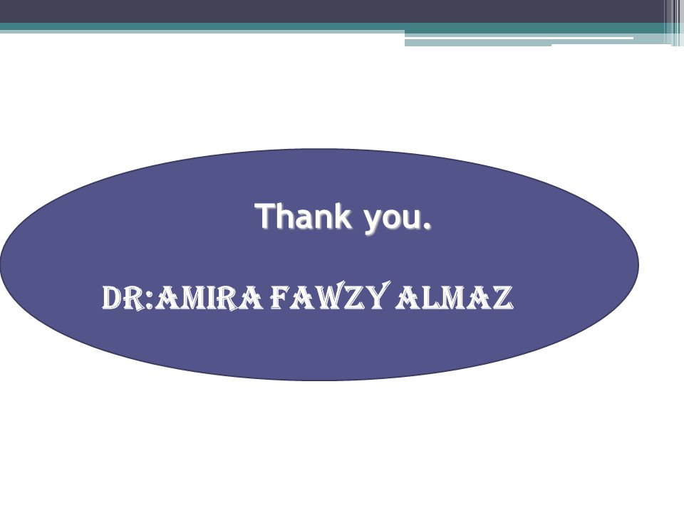 Thank you. Thank you. DR:AMIRA FAWZY ALMAZ