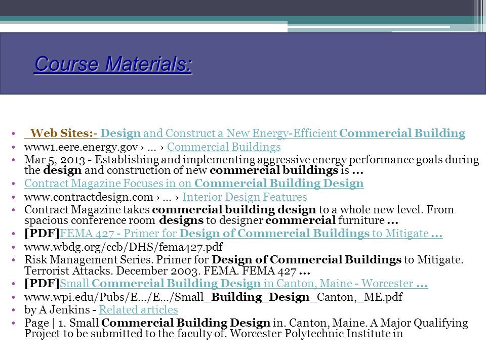 Course Materials: Web Sites:- Design and Construct a New Energy-Efficient Commercial Building Design and Construct a New Energy-Efficient Commercial Building www1.eere.energy.gov...