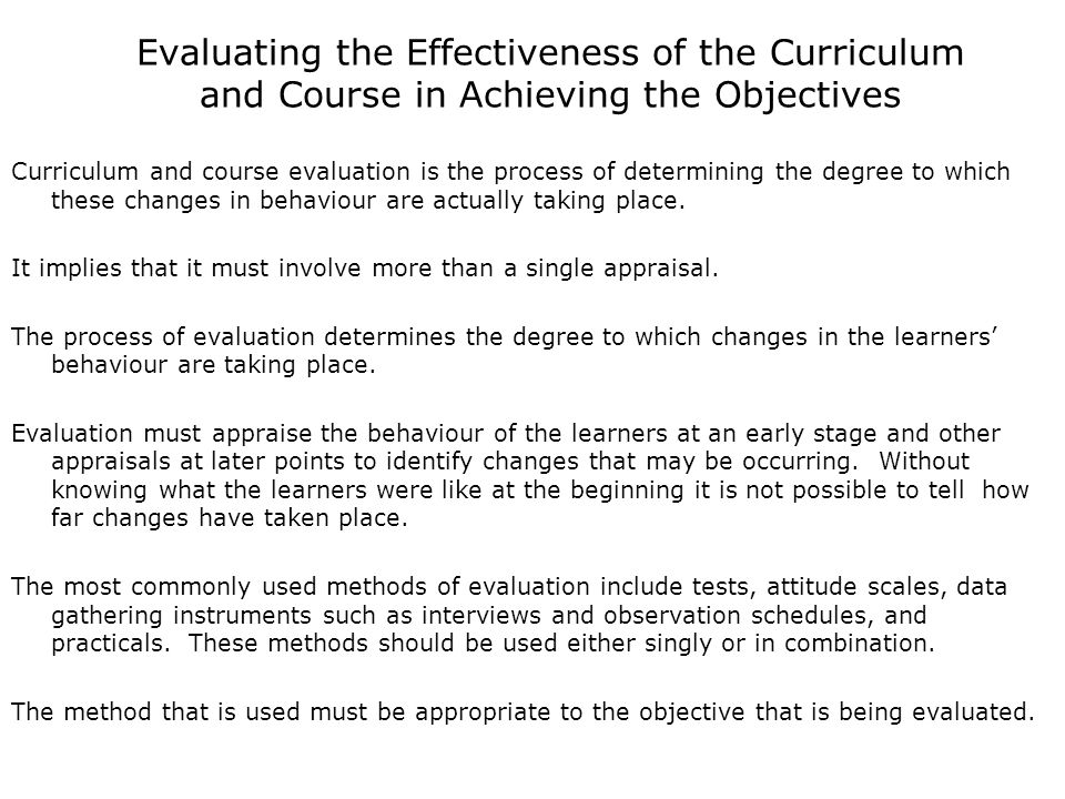 Evaluating the Effectiveness of the Curriculum and Course in Achieving the Objectives Curriculum and course evaluation is the process of determining t