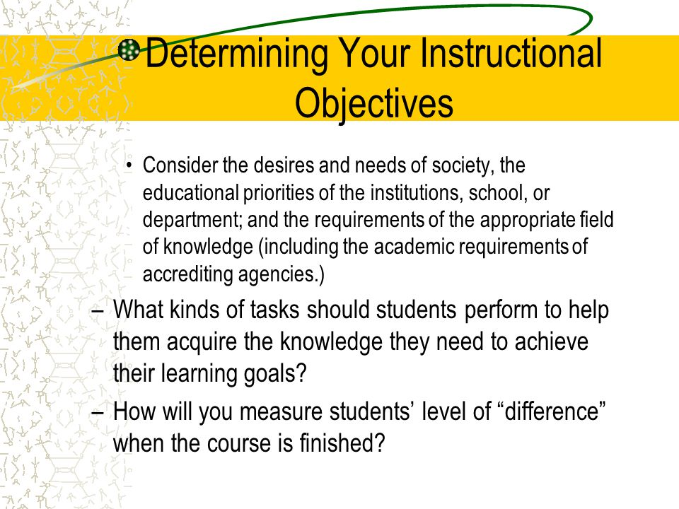 Determining Your Instructional Objectives Once you have answered these questions, formulate goal statements for your course.