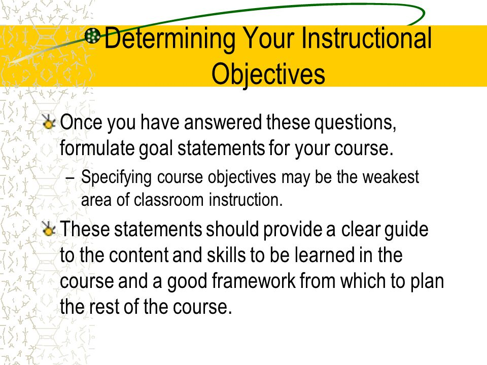A Syllabus Checklist Optional Items to Add or Incorporate –Indication of conditions under which the syllabus is subject to change –List of campus resources, library policies, computer availability and policies, learning assistance policies, laboratory policies –Descriptions of instructional techniques you will use and rationale for these techniques