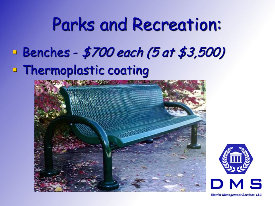 Parks and Recreation: Benches - $700 each (5 at $3,500) Benches - $700 each (5 at $3,500) Thermoplastic coating Thermoplastic coating