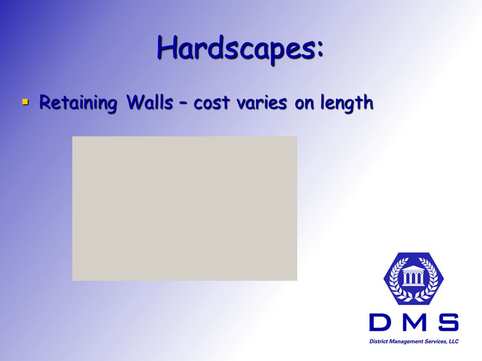 Hardscapes: Retaining Walls – cost varies on length Retaining Walls – cost varies on length