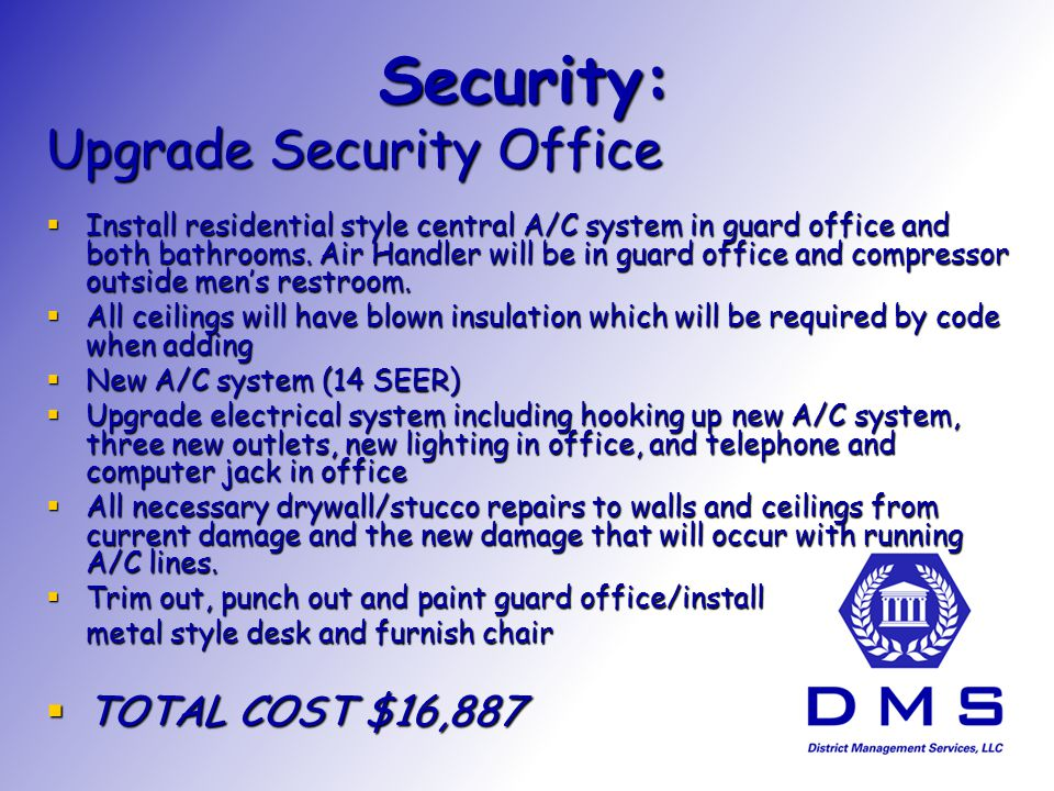 Security: Upgrade Security Office Install residential style central A/C system in guard office and both bathrooms.
