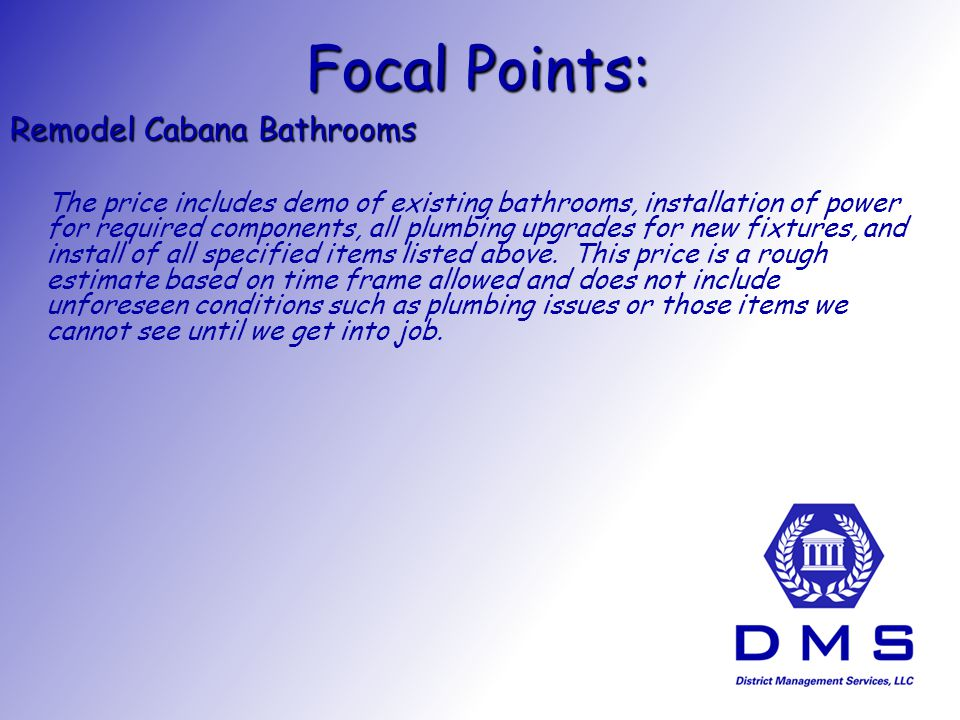 Focal Points: Remodel Cabana Bathrooms The price includes demo of existing bathrooms, installation of power for required components, all plumbing upgrades for new fixtures, and install of all specified items listed above.