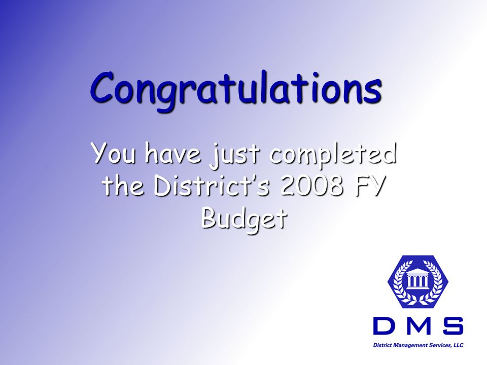 Congratulations You have just completed the Districts 2008 FY Budget