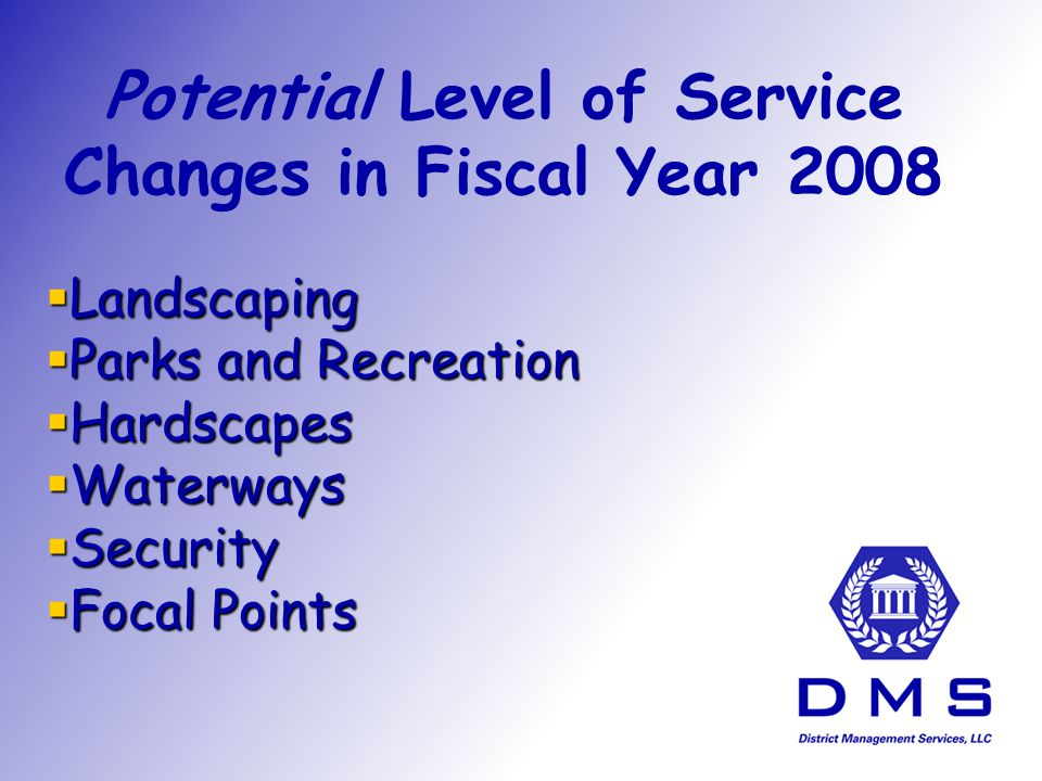 Potential Level of Service Changes in Fiscal Year 2008 Landscaping Landscaping Parks and Recreation Parks and Recreation Hardscapes Hardscapes Waterways Waterways Security Security Focal Points Focal Points