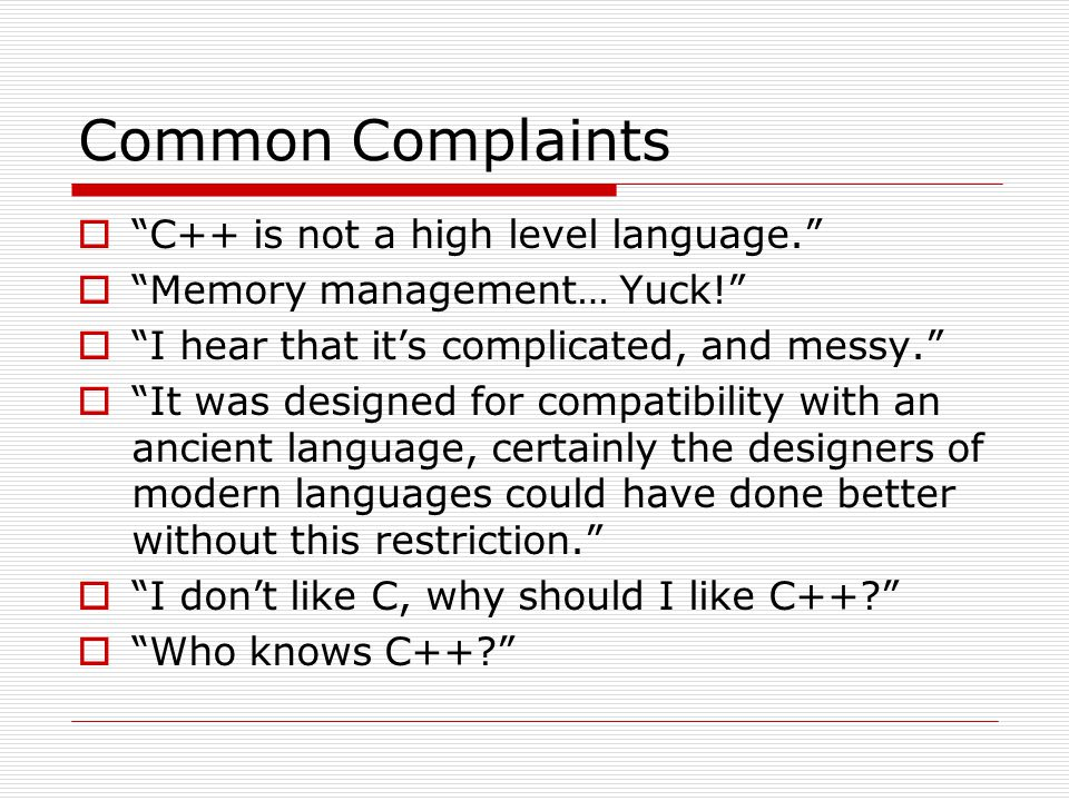 Common Complaints C++ is not a high level language.
