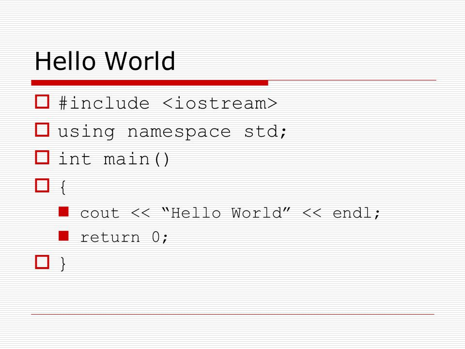 Hello World #include using namespace std; int main() { cout << Hello World << endl; return 0; }