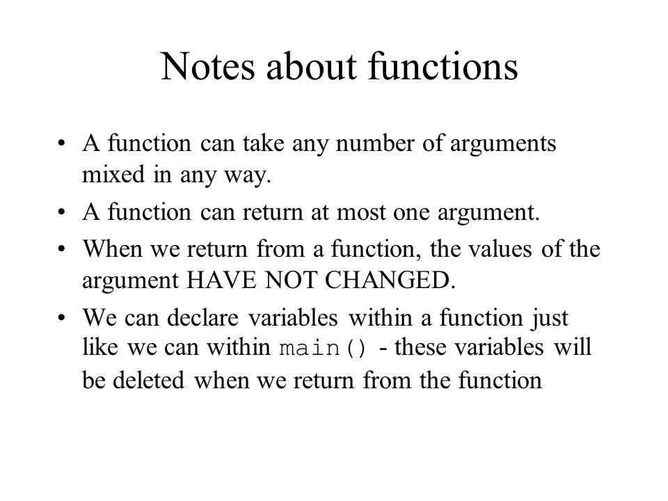 Notes about functions A function can take any number of arguments mixed in any way.