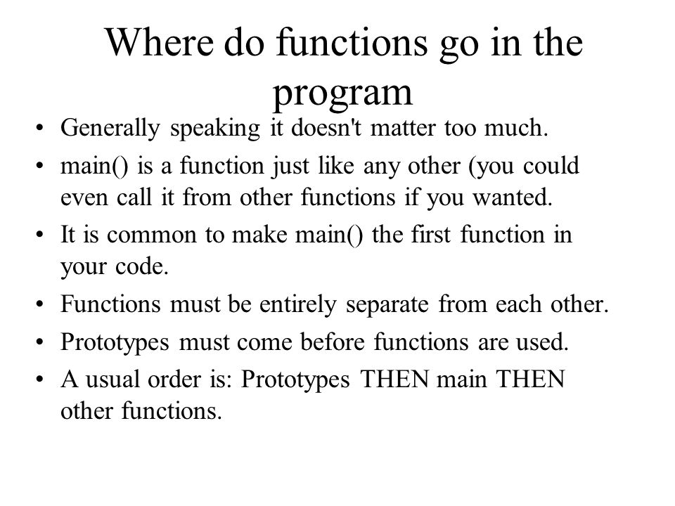 Where do functions go in the program Generally speaking it doesn t matter too much.