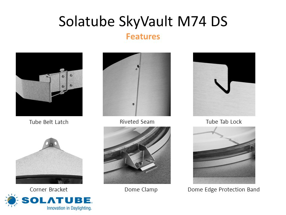 Solatube SkyVault M74 DS Features Tube Belt Latch Riveted SeamTube Tab Lock Corner BracketDome ClampDome Edge Protection Band