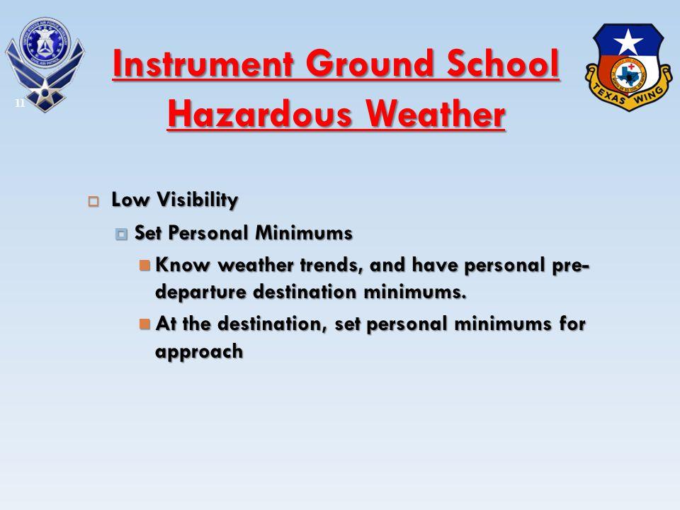 Low Visibility Low Visibility Set Personal Minimums Set Personal Minimums Know weather trends, and have personal pre- departure destination minimums.