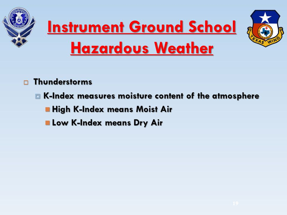 Thunderstorms Thunderstorms K-Index measures moisture content of the atmosphere K-Index measures moisture content of the atmosphere High K-Index means