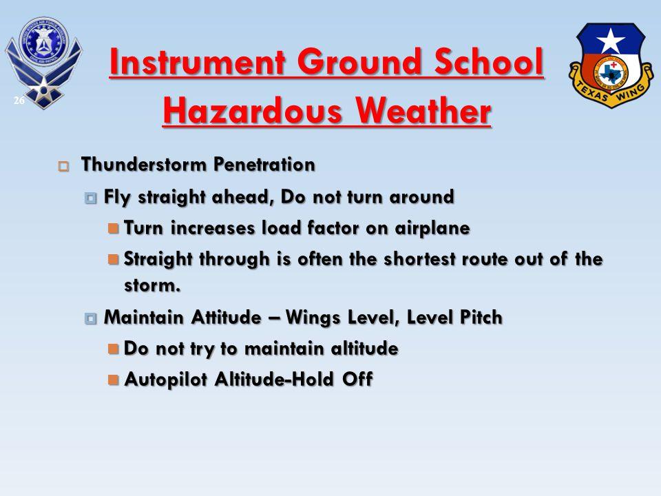 Thunderstorm Penetration Thunderstorm Penetration Fly straight ahead, Do not turn around Fly straight ahead, Do not turn around Turn increases load fa