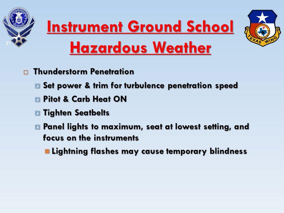 Thunderstorm Penetration Thunderstorm Penetration Set power & trim for turbulence penetration speed Set power & trim for turbulence penetration speed