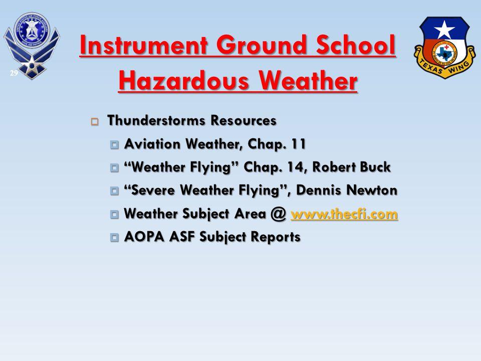 Thunderstorms Resources Thunderstorms Resources Aviation Weather, Chap. 11 Aviation Weather, Chap. 11 Weather Flying Chap. 14, Robert Buck Weather Fly