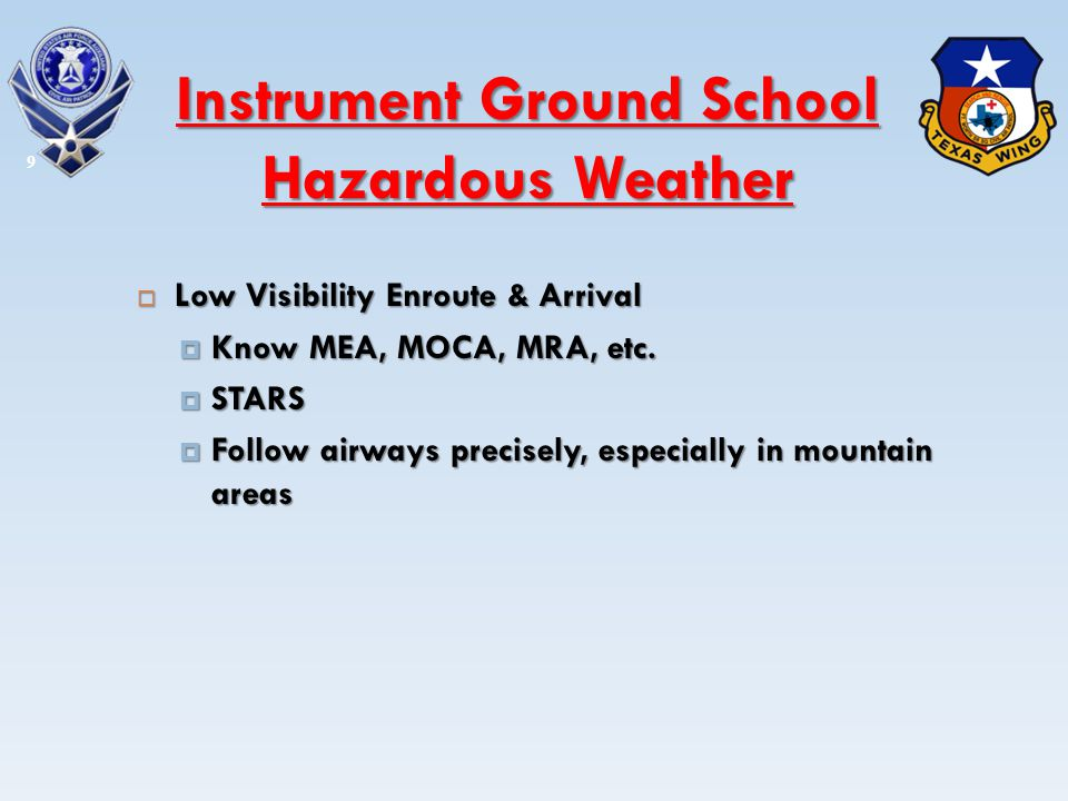 Low Visibility Enroute & Arrival Low Visibility Enroute & Arrival Know MEA, MOCA, MRA, etc. Know MEA, MOCA, MRA, etc. STARS STARS Follow airways preci